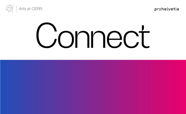 "Arts at CERN and Pro Helvetia extend their partnership with the launch of ""Connect"""